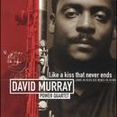 Like a Kiss That Never Ends/David Murray Power Quartet