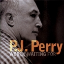 Worth Waiting For/P.J. Perry