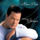 Alma Gémea/Marco Paulo