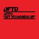 Git Yo Hands Up/ATFC