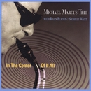 In the Center of It All (with Rahn Burton & Nasheet Waits)/Michael Marcus Trio