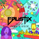 Come Closer (feat. David Jay)/Faustix