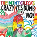 Crazy? Yes! Dumb? No! (2016 Remastered)/The Mint Chicks