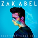 Everybody Needs Love/Zak Abel