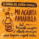 Mi Agüita amarilla (feat. Bernardo Vázquez, Alberto Comesaña, Pepe Begines y Miguel Costas)/La banda del capitán Canalla