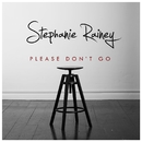Please Don't Go/Stephanie Rainey