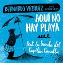 Aquí no hay playa (feat. Bernardo Vázquez The Refrescos)/La banda del capitán Canalla