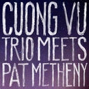 Cuong Vu Trio Meets Pat Metheny/Cuong Vu / Pat Metheny
