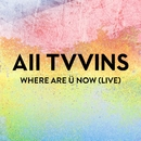 Where Are Ü Now (Live)/All Tvvins