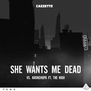 She Wants Me Dead (feat. The High)/Cazzette vs. AronChupa