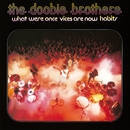 What Were Once Vices Are Now Habits/The Doobie Brothers