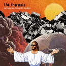The Body, The Blood, The Machine/The Thermals