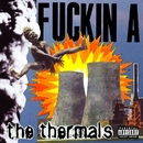 Fuckin A/The Thermals