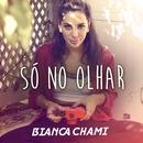 Só No Olhar (Video Clipe)/Bianca Chami