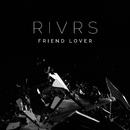 Friend Lover/RIVRS