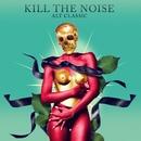 ALT CLASSIC/Kill The Noise