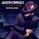 If It Ain't Love (Westfunk Remix)/Jason Derulo