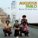 Born to Dub You/Augustus Pablo