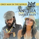 Only Man In The World (feat. Tarrus Riley)/Anuhea