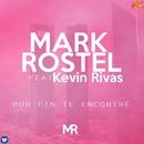 Por fin te encontré (feat. Kevin Rivas)/Mark Rostel