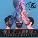 How To Love (feat. Sofia Reyes) [Spanish & Acoustic]/Cash Cash