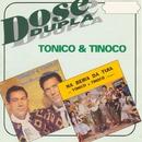 Dose Dupla/Tonico & Tinoco
