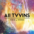 These 4 Words/All Tvvins