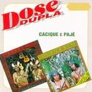Dose Dupla/Cacique & Pajé