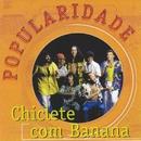 Popularidade/Chiclete Com Banana