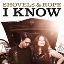 I Know/Shovels & Rope