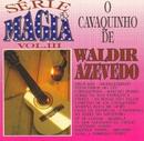 Série a Mágia - Vol III - O Cavaquinho de Waldir Azevedo/Waldir Azevedo
