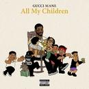 All My Children/Gucci Mane