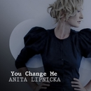 You Change Me/Anita Lipnicka