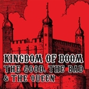 Kingdom Of Doom/The Good, The Bad and The Queen