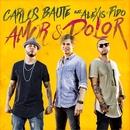 Amor y Dolor (feat. Alexis & Fido)/Carlos Baute, Alexis & Fido