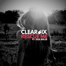 Rescue Me (feat. Dija Bhlue) [Radio Edit]/Clear Six