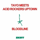 Bloodline/Tayo & Acid Rockers Uptown