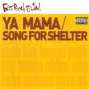 Ya Mama & Song for Shelter/Fatboy Slim