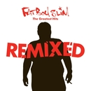 Greatest Hits Remixed/Fatboy Slim