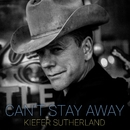 Can't Stay Away/Kiefer Sutherland