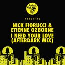 I Need Your Love (Afterdark Mix)/Nick Fiorucci, Etienne Ozborne