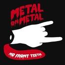 No Front Teeth/Metal On Metal