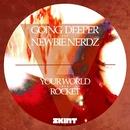 Your World / Rocket/Going Deeper & Newbie Nerdz