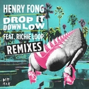 Drop It Down Low (feat. Richie Loop) [Remixes]/Henry Fong