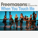 When You Touch Me (feat. Katherine Ellis)/Freemasons