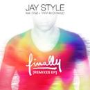 Finally (feat. Cozi & Tara McDonald) [Remixes]/Jay Style