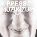 Muzikizum/X-Press 2
