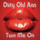 Turn Me On/Dirty Old Ann