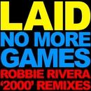No More Games (Robbie Rivera '2000' Remixes)/Laid