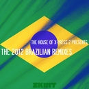 The 2012 Brazilian Remixes (The House of X-Press 2 Presents)/X-Press 2